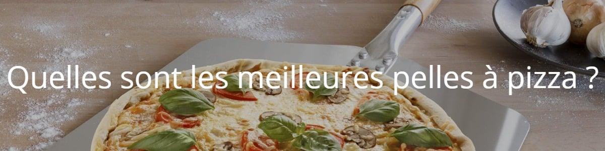 Quelles sont les meilleures pelles à pizza ?