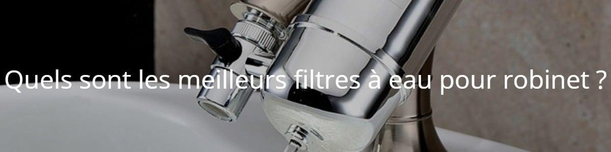 Quels sont les meilleurs filtres à eau pour robinet ?