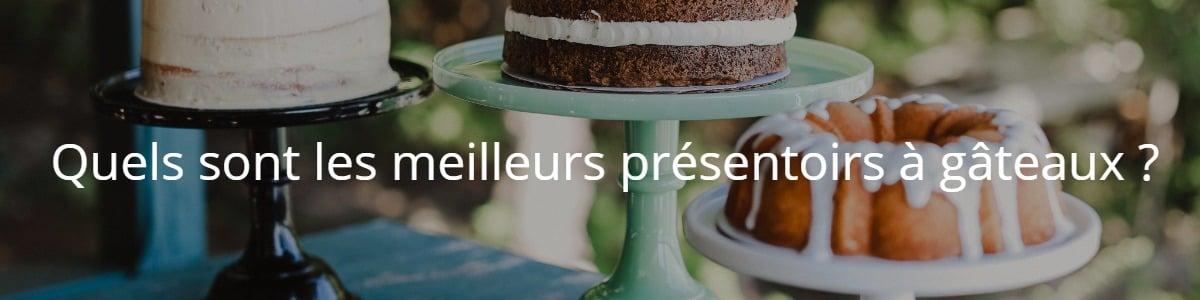 Quels sont les meilleurs présentoirs à gâteaux ?