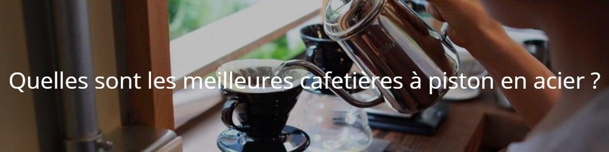 Quelles sont les meilleures cafetières à piston en acier ?