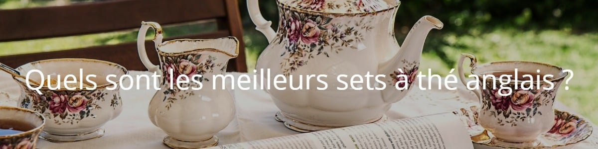 Quels sont les meilleurs sets à thé anglais ?