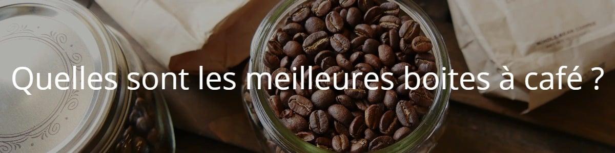 Quelles sont les meilleures boites à café ?