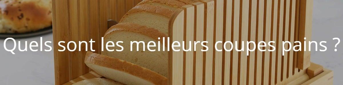 Quels sont les meilleurs coupes pains ?