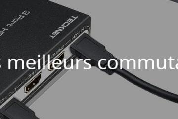 Quels sont les meilleurs commutateurs HDMI ?