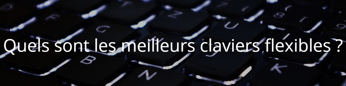 Quels sont les meilleurs claviers flexibles ?
