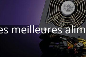 Quelles sont les meilleures alimentations PC ?