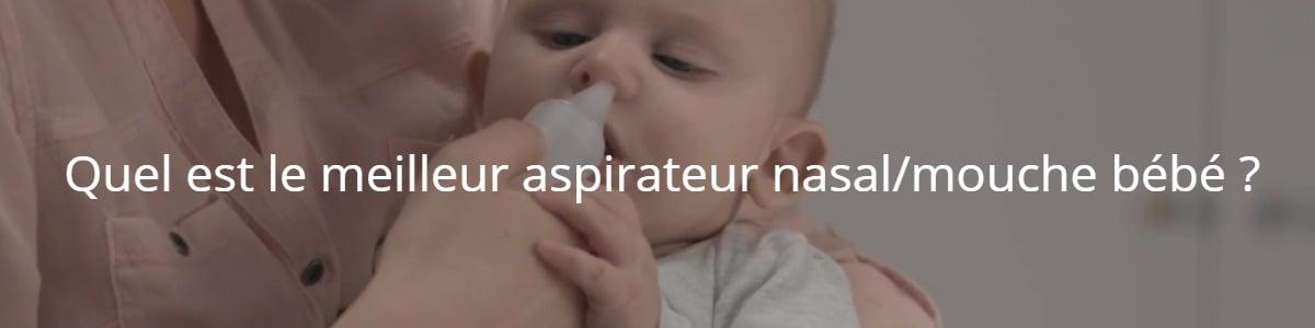 Quel est le meilleur aspirateur nasal/mouche bébé ?
