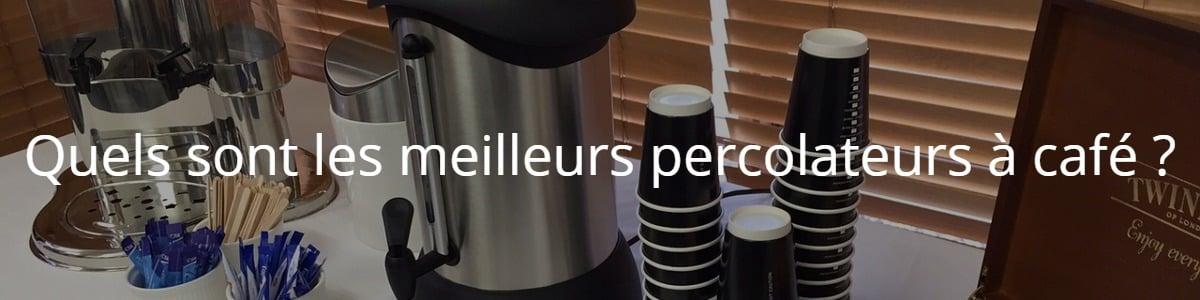 Quels sont les meilleurs percolateurs à café ?