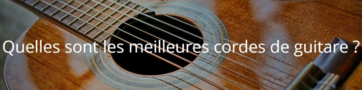 Quelles sont les meilleures cordes de guitare ?