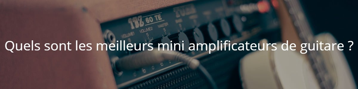 Quels sont les meilleurs mini amplificateurs de guitare ?