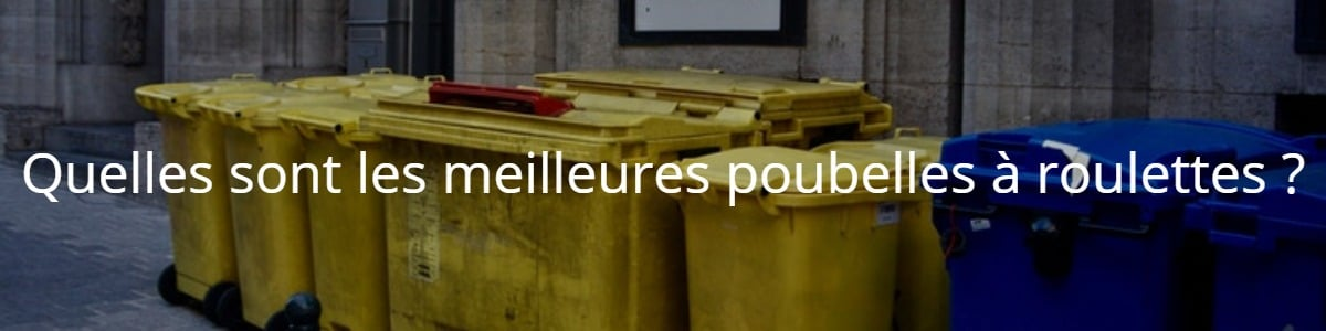 Quelles sont les meilleures poubelles à roulettes ?