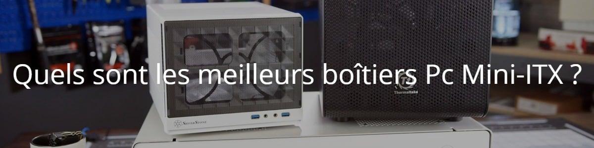 Quels sont les meilleurs boîtiers Pc Mini-ITX ?