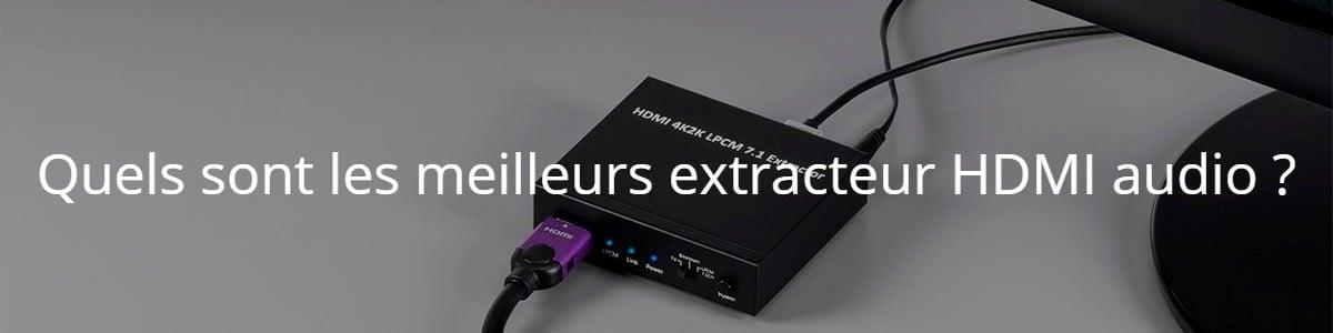 Quels sont les meilleurs extracteur HDMI audio ?