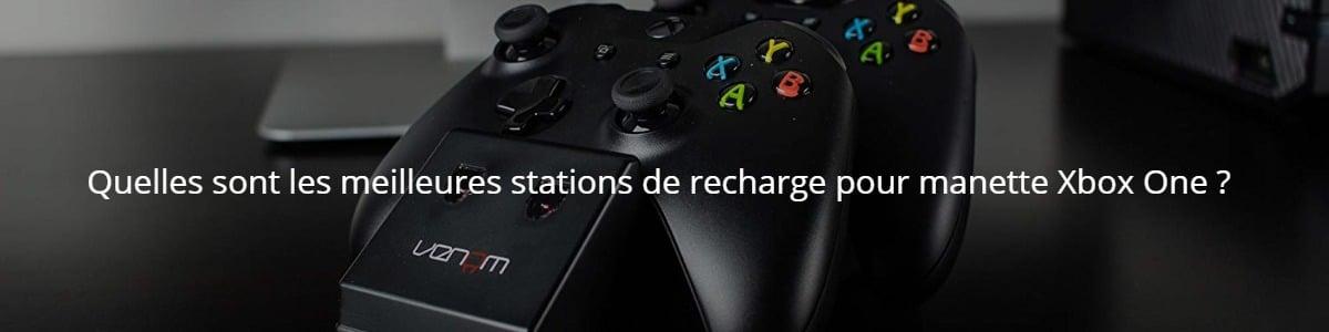 Quelles sont les meilleures stations de recharge pour manette Xbox One ?