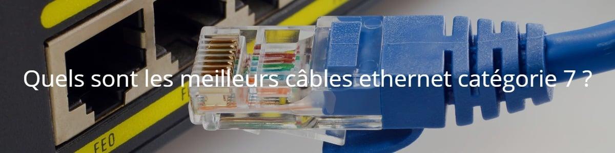 Quels sont les meilleurs câbles ethernet catégorie 7 ?