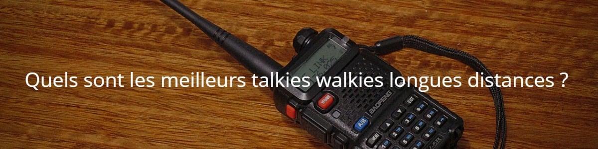 Quels sont les meilleurs talkies walkies longues distances ?