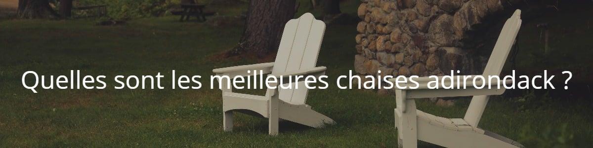 Quelles sont les meilleures chaises adirondack ?