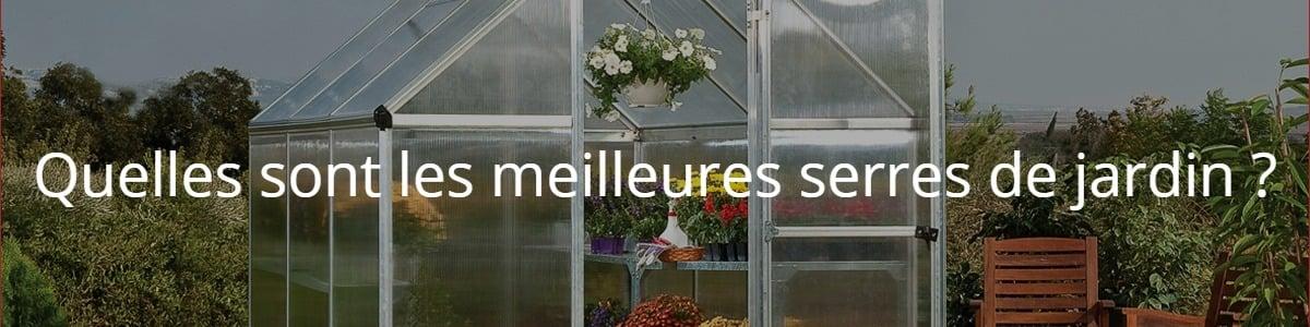 Quelles sont les meilleures serres de jardin ?