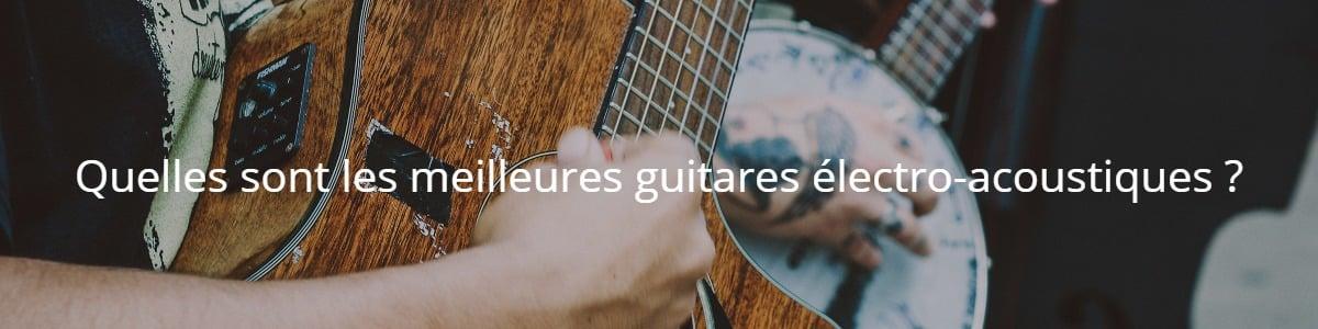 Quelles sont les meilleures guitares électro-acoustiques ?