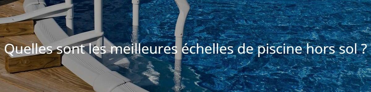 Quelles sont les meilleures échelles de piscine hors sol ?