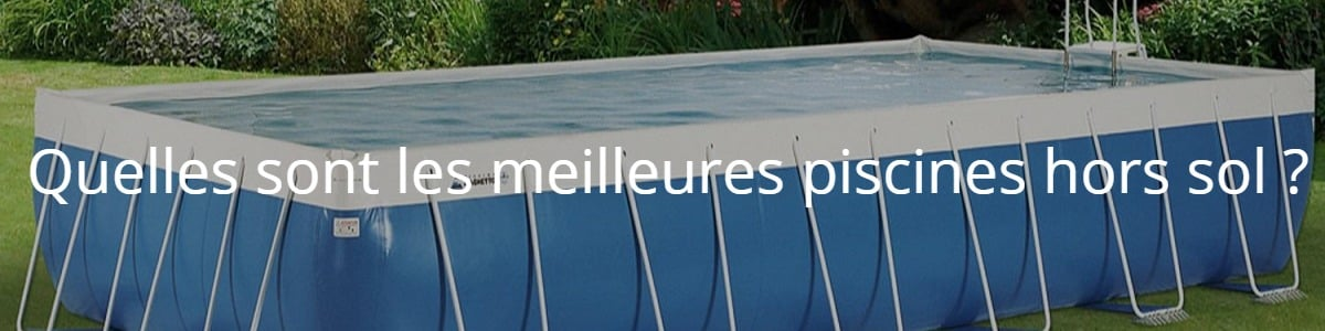 Quelles sont les meilleures piscines hors sol ?