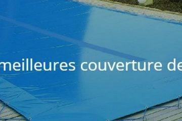Quelles sont les meilleures couverture de piscine solaire ?