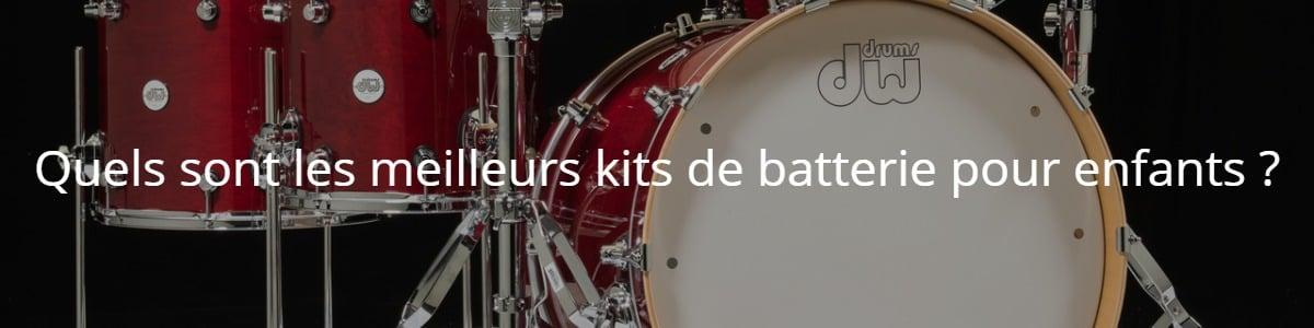 Quels sont les meilleurs kits de batterie pour enfants ?