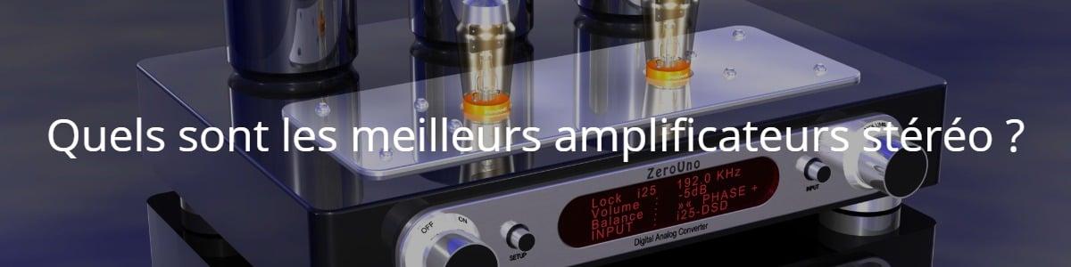Quels sont les meilleurs amplificateurs stéréo ?