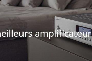 Quels sont les meilleurs amplificateurs de chaîne hifi ?